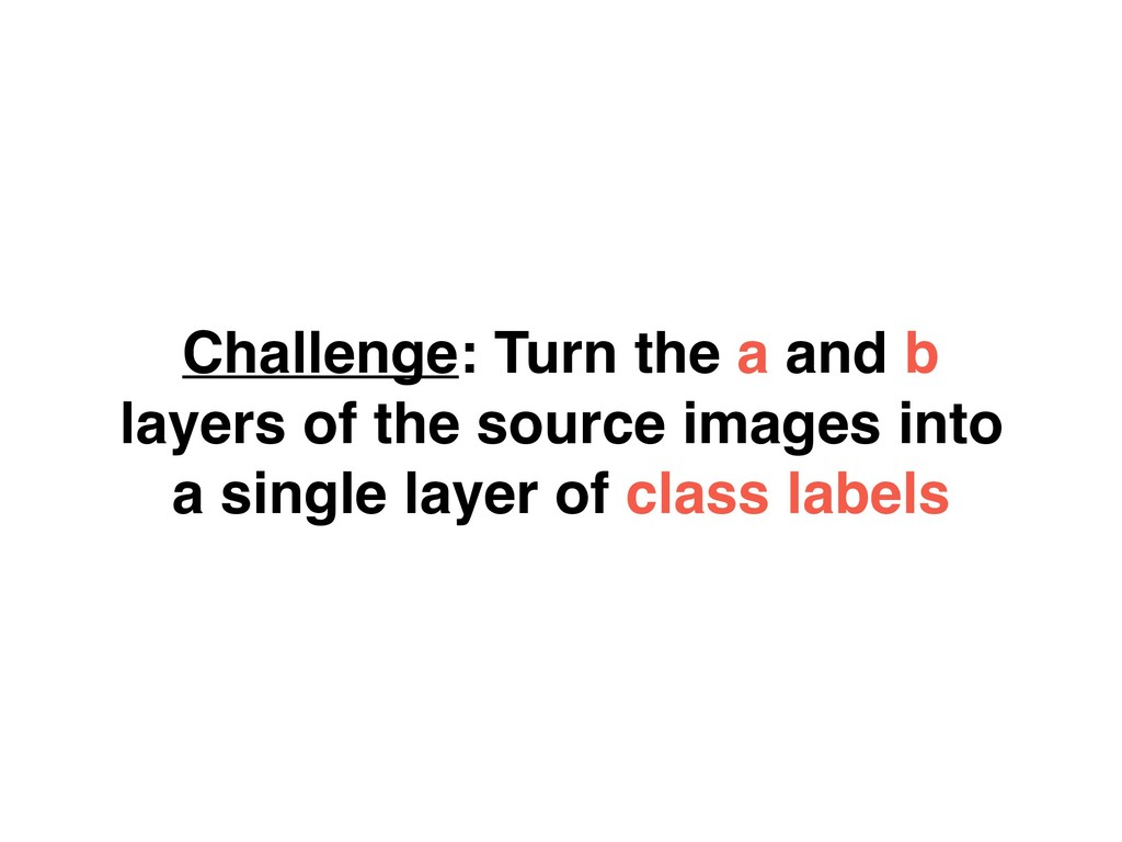 Challenge: Turn the a and b layers of the sourc...