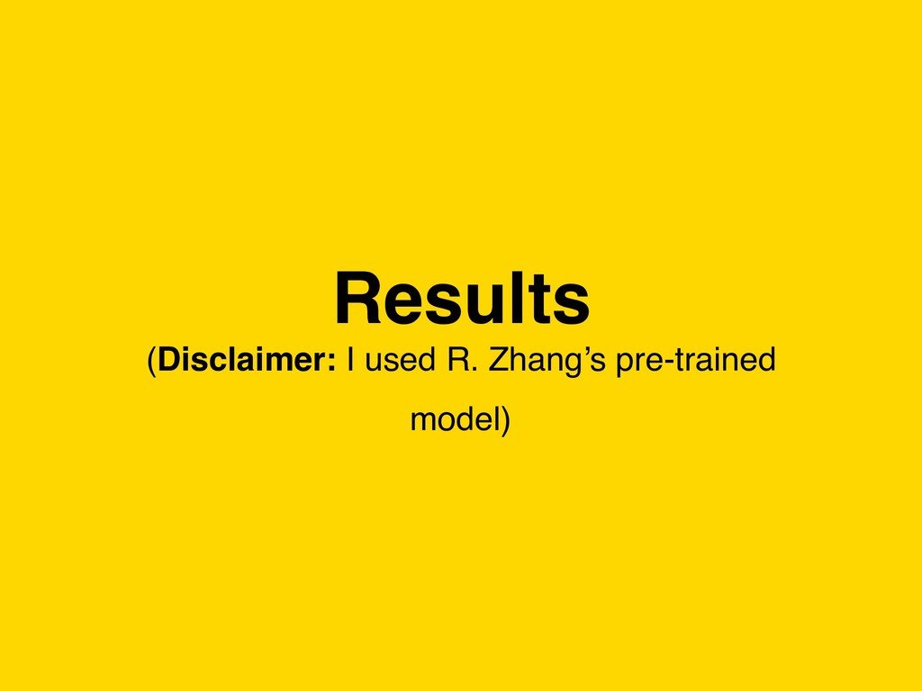 Results (Disclaimer: I used R. Zhang's pre-trai...