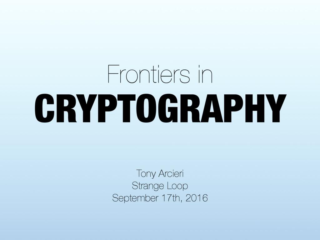 Frontiers in Tony Arcieri Strange Loop Septembe...