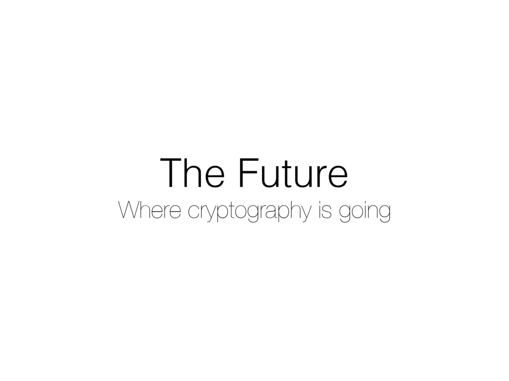 The Future Where cryptography is going