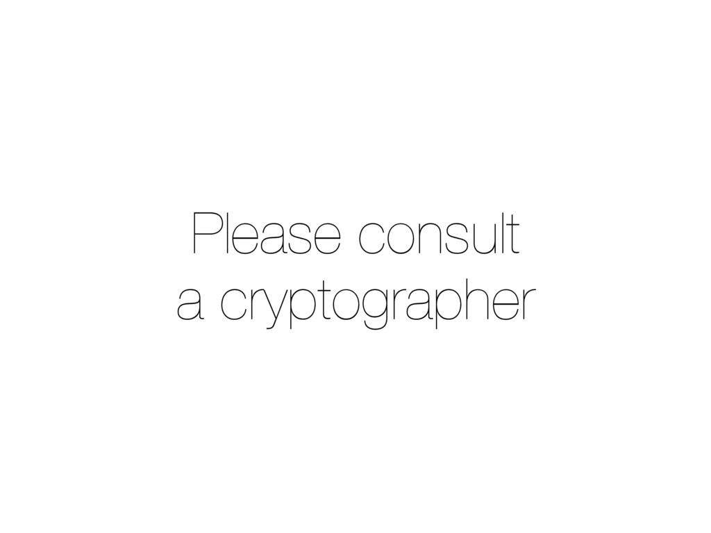 Please consult a cryptographer