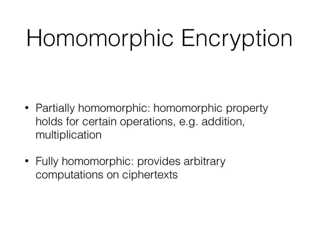 Homomorphic Encryption • Partially homomorphic:...