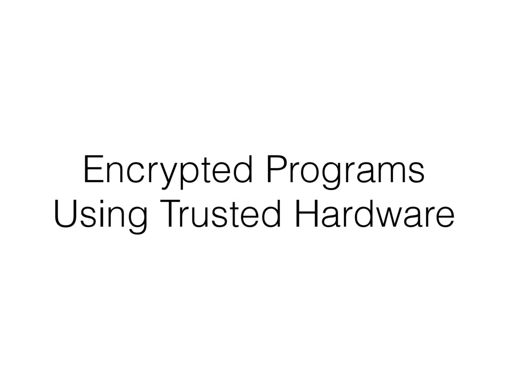 Encrypted Programs Using Trusted Hardware