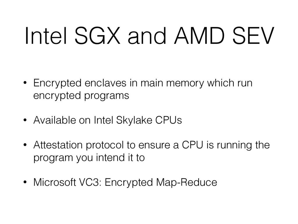 Intel SGX and AMD SEV • Encrypted enclaves in m...