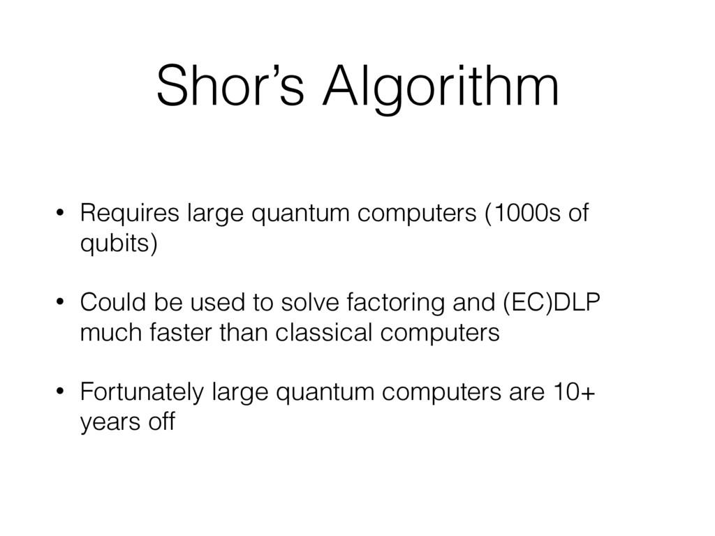 Shor's Algorithm • Requires large quantum compu...