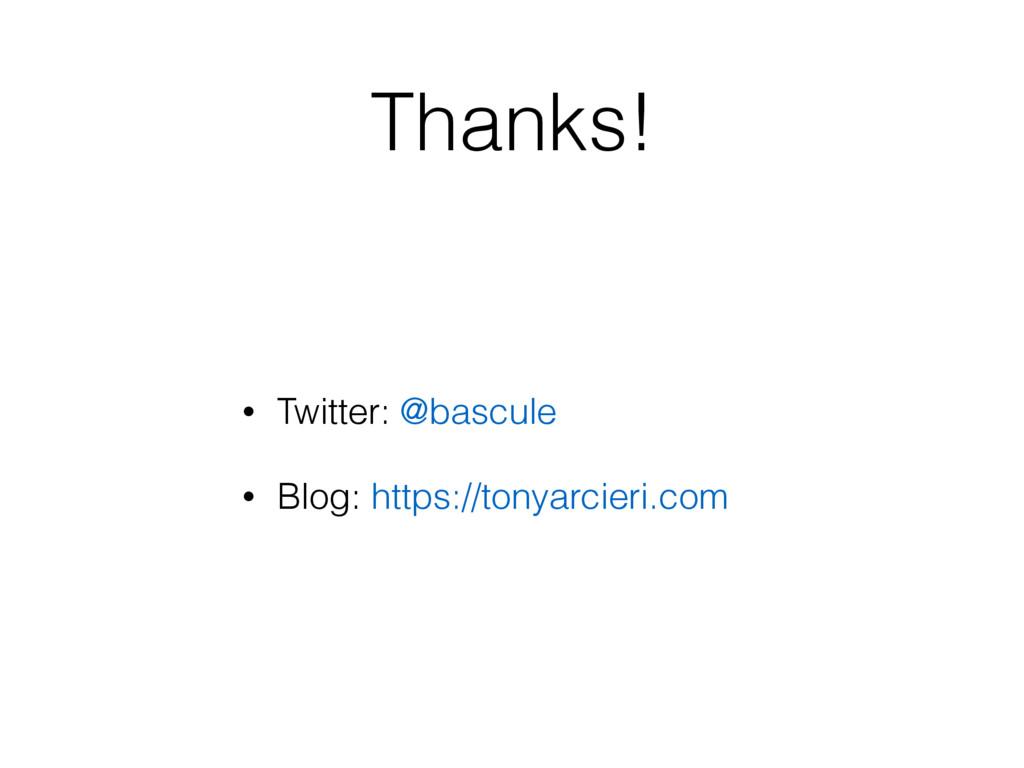 Thanks! • Twitter: @bascule • Blog: https://ton...