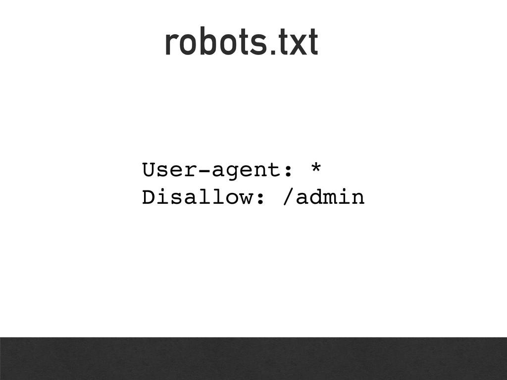 User-agent: * Disallow: /admin robots.txt