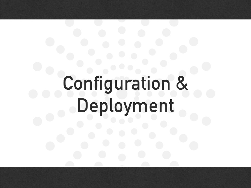 Configuration & Deployment