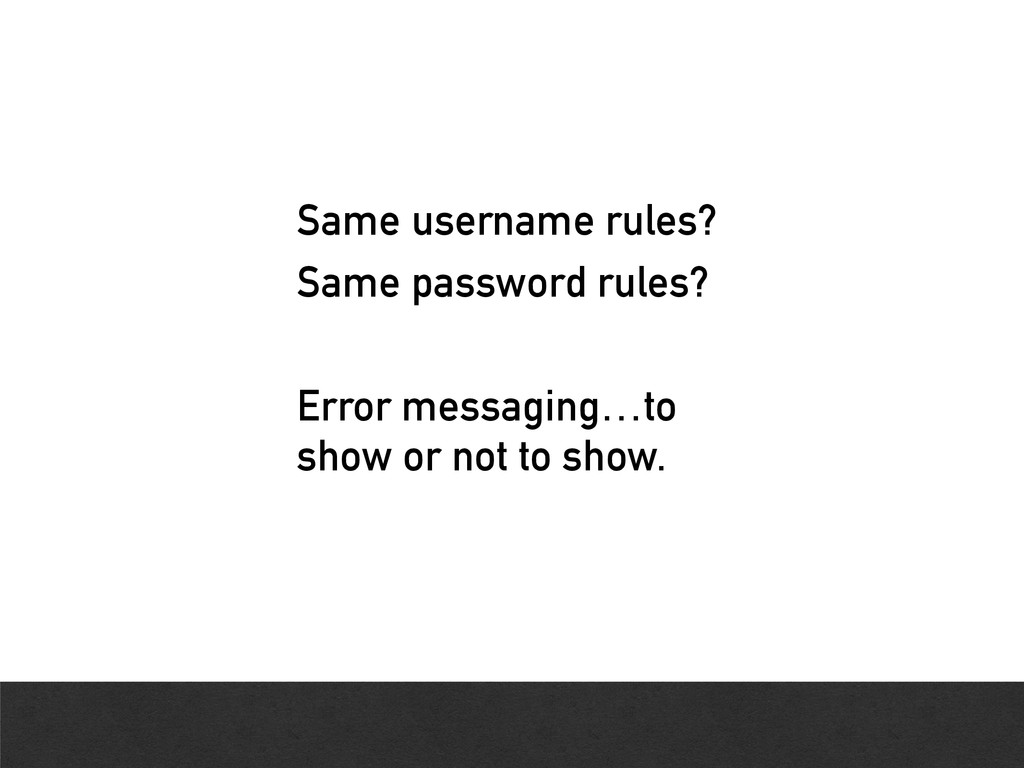 Same username rules? Same password rules? Error...