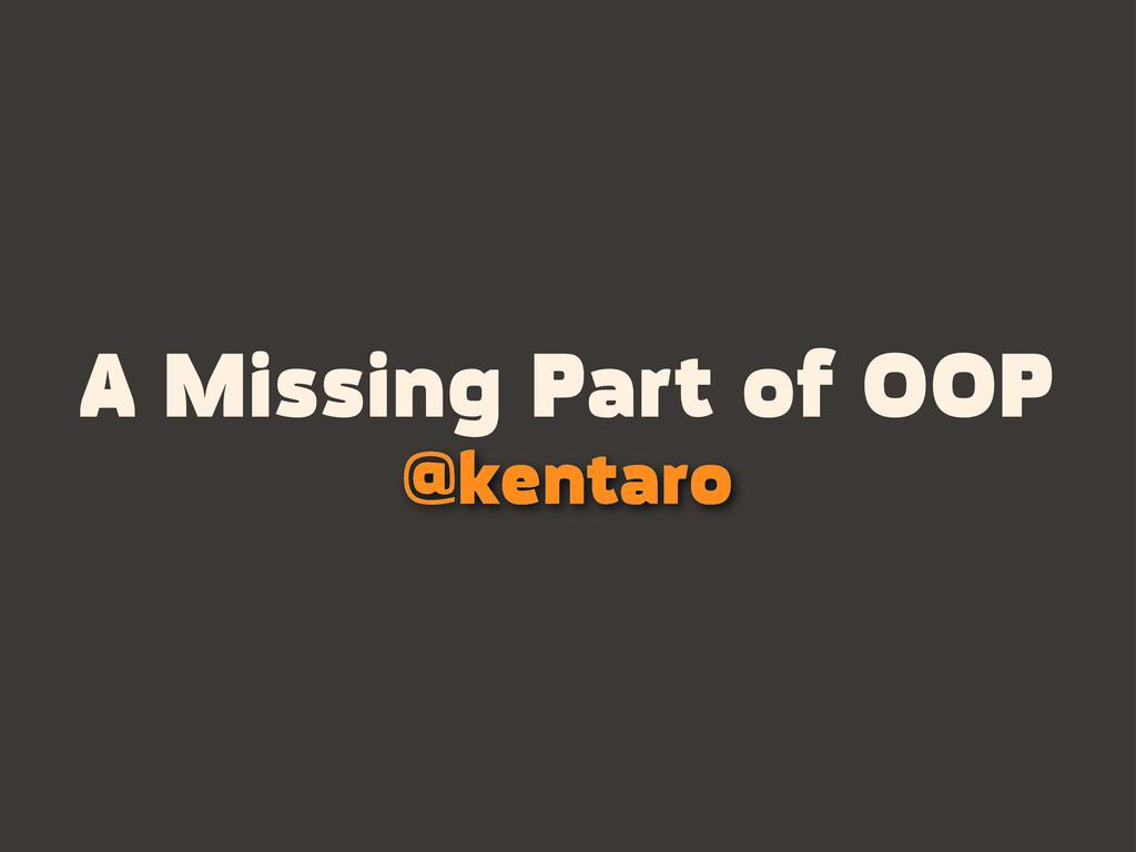A Missing Part of OOP @kentaro
