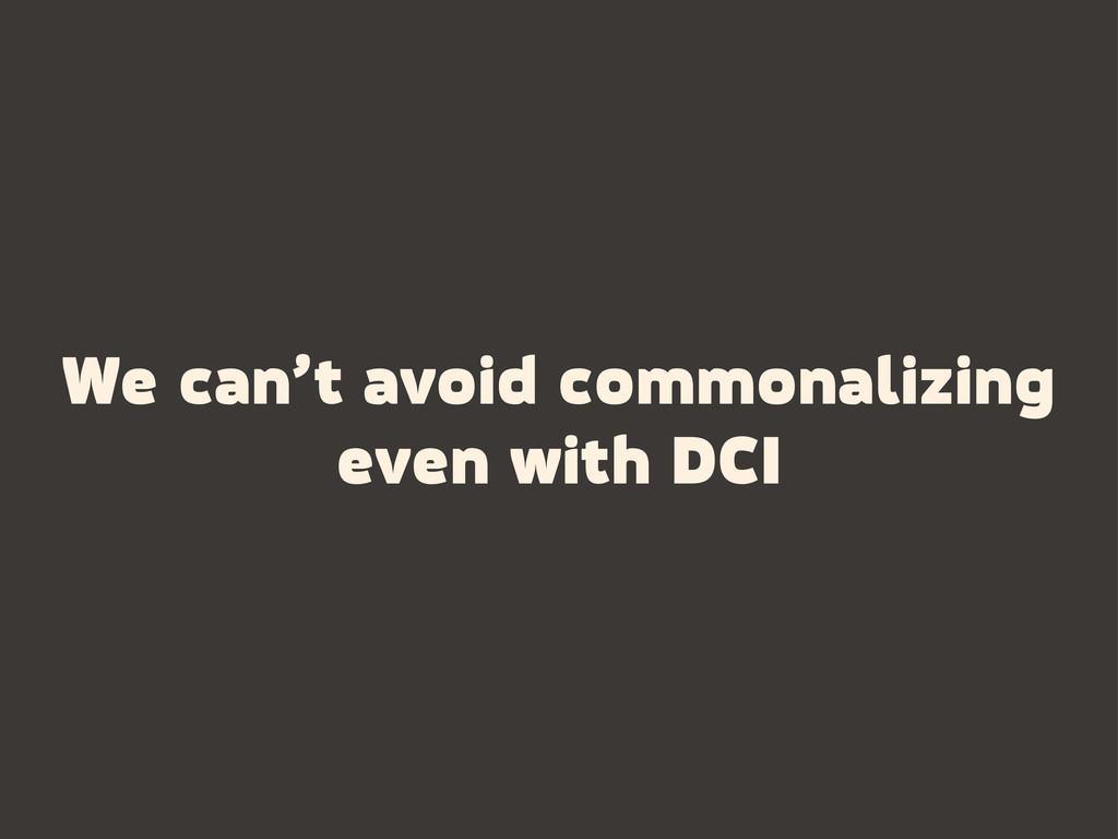 We can't avoid commonalizing even with DCI
