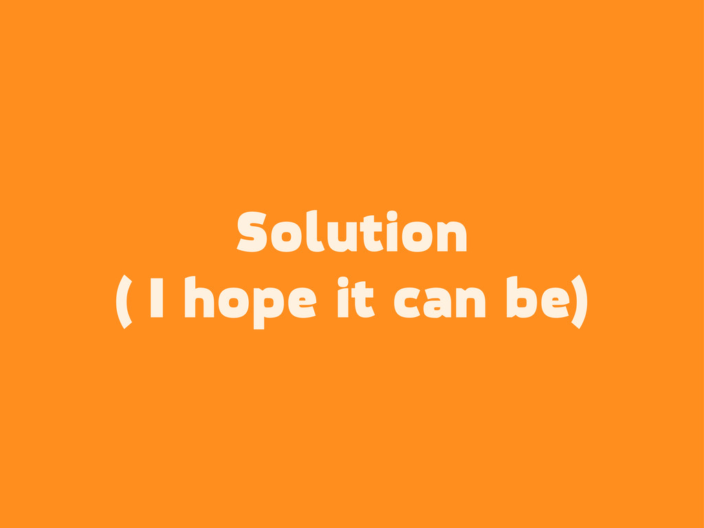 Solution ( I hope it can be)