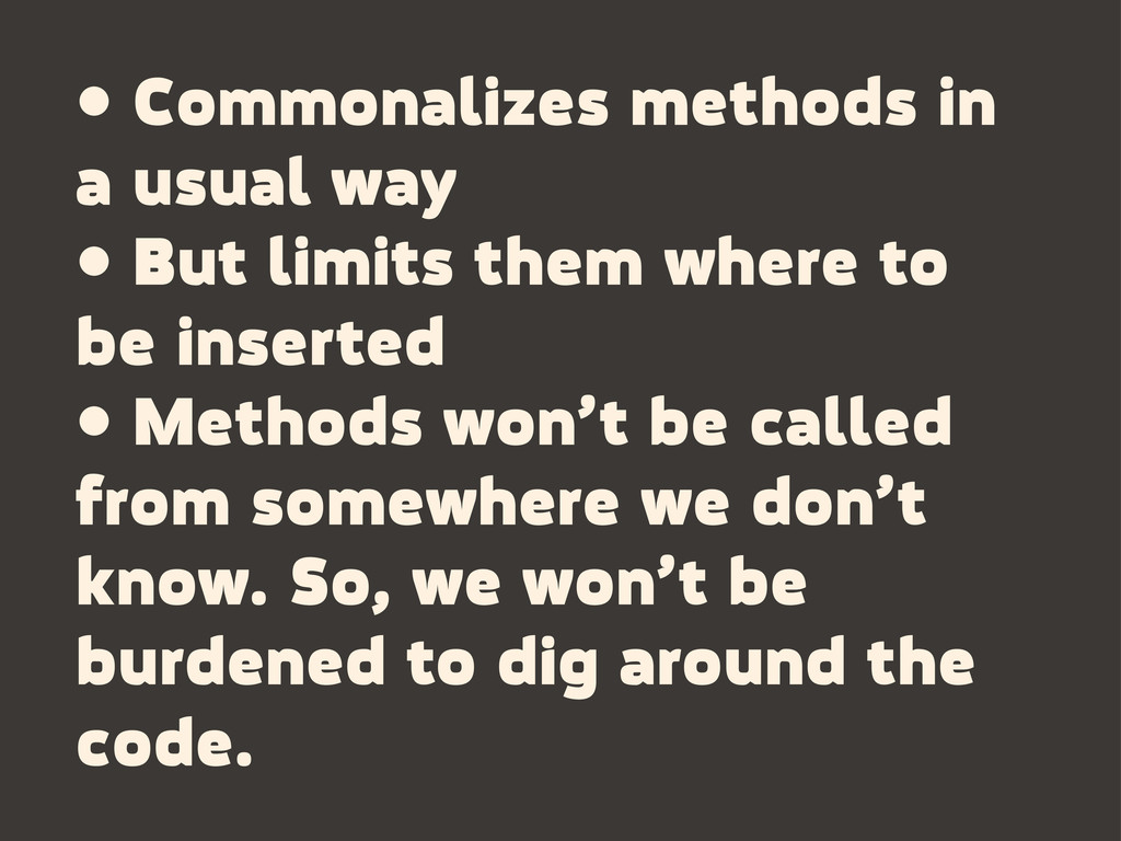 • Commonalizes methods in a usual way • But lim...