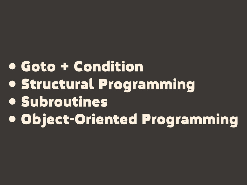 • Goto + Condition • Structural Programming • S...