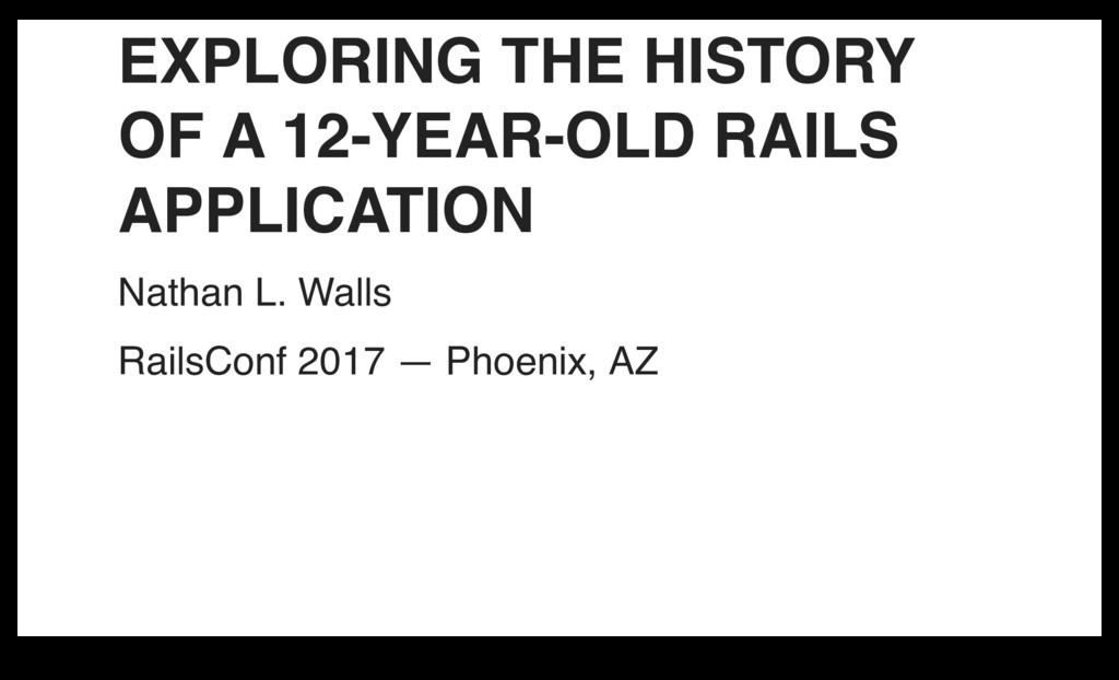 EXPLORING THE HISTORY OF A 12-YEAR-OLD RAILS AP...