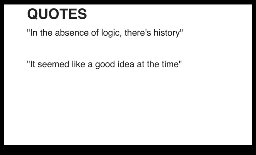 """QUOTES """"In the absence of logic, there's histor..."""