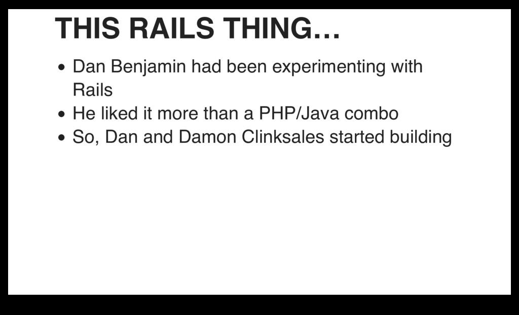 THIS RAILS THING… Dan Benjamin had been experim...
