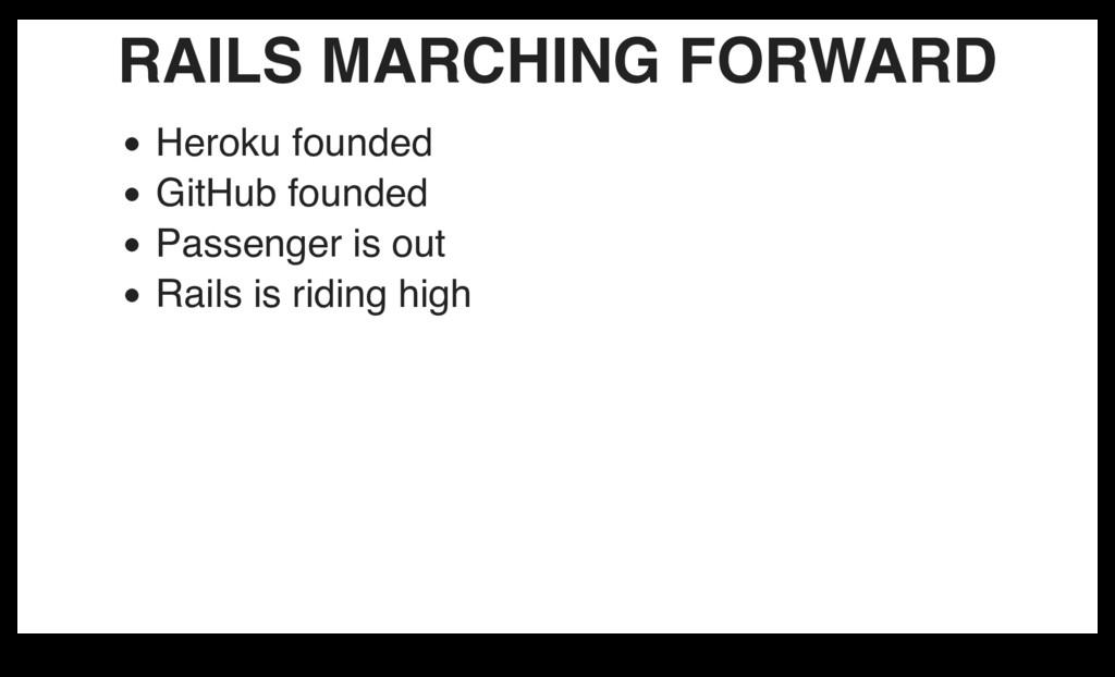 RAILS MARCHING FORWARD Heroku founded GitHub fo...