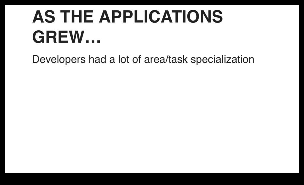 AS THE APPLICATIONS GREW… Developers had a lot ...