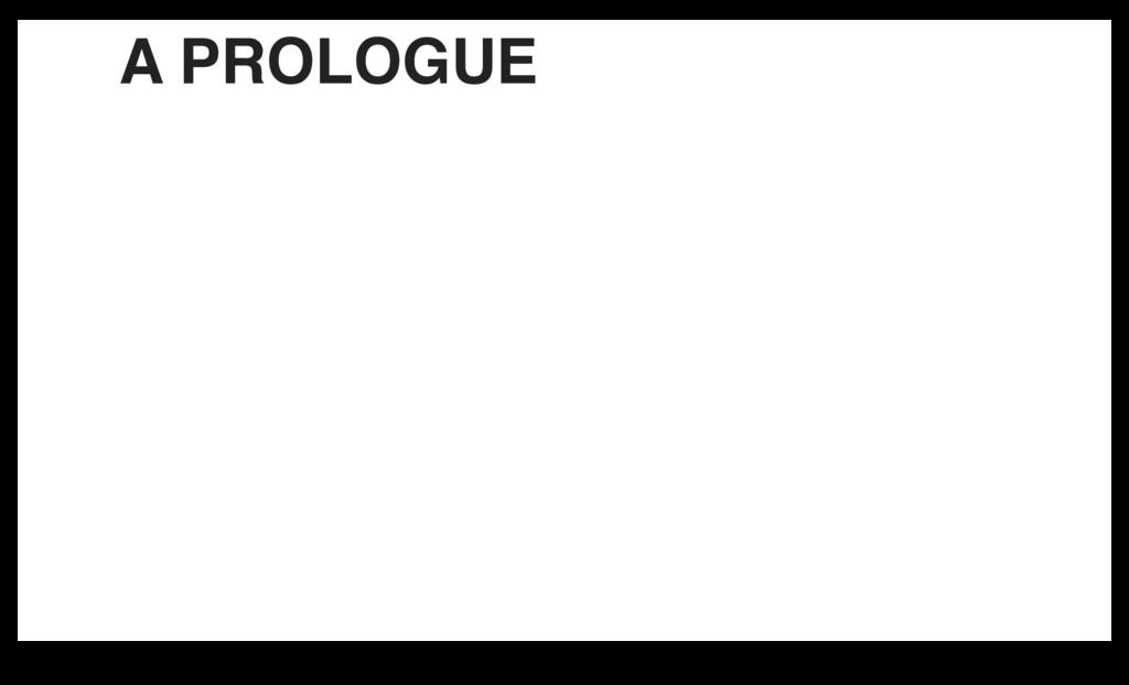 A PROLOGUE
