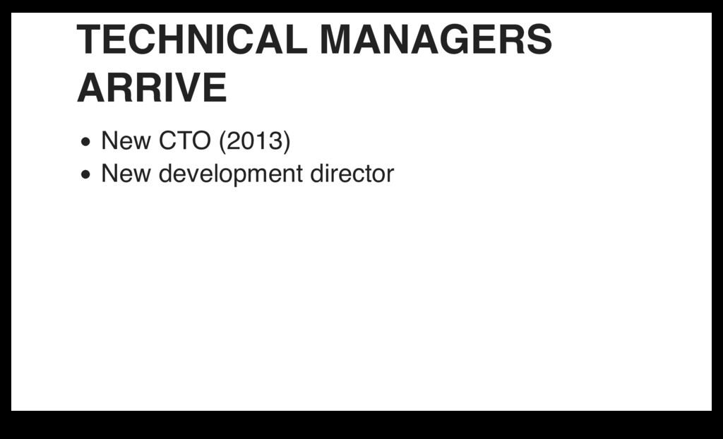TECHNICAL MANAGERS ARRIVE New CTO (2013) New de...