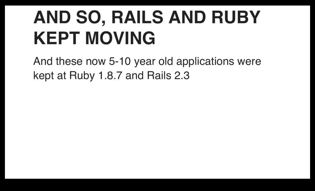 AND SO, RAILS AND RUBY KEPT MOVING And these no...