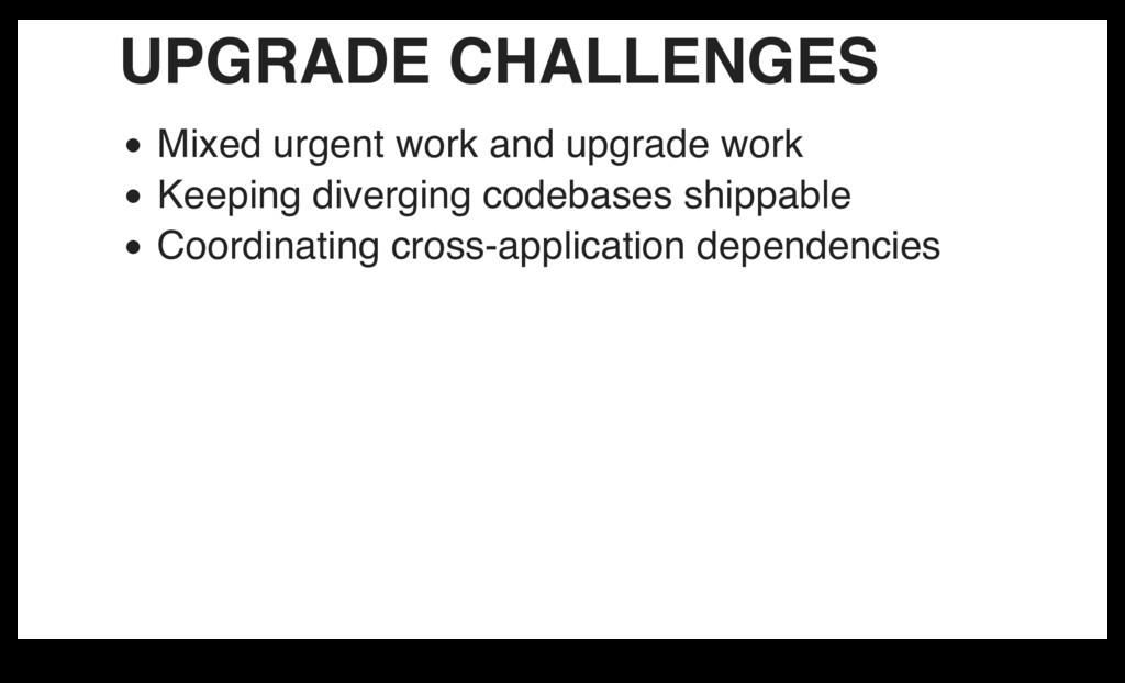UPGRADE CHALLENGES Mixed urgent work and upgrad...