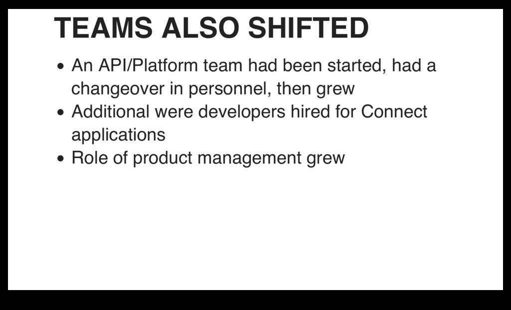 TEAMS ALSO SHIFTED An API/Platform team had bee...