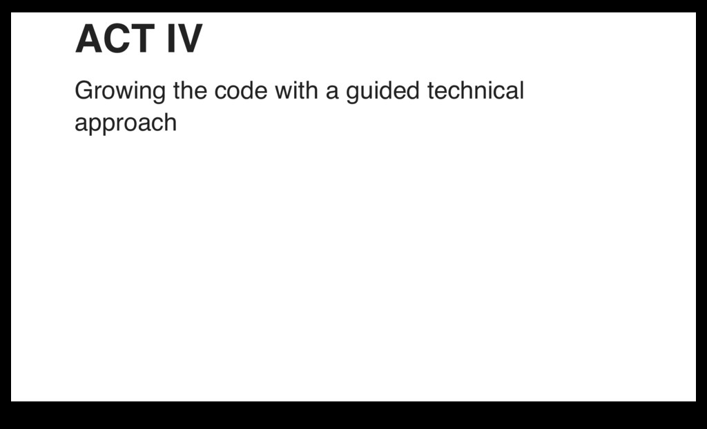 ACT IV Growing the code with a guided technical...
