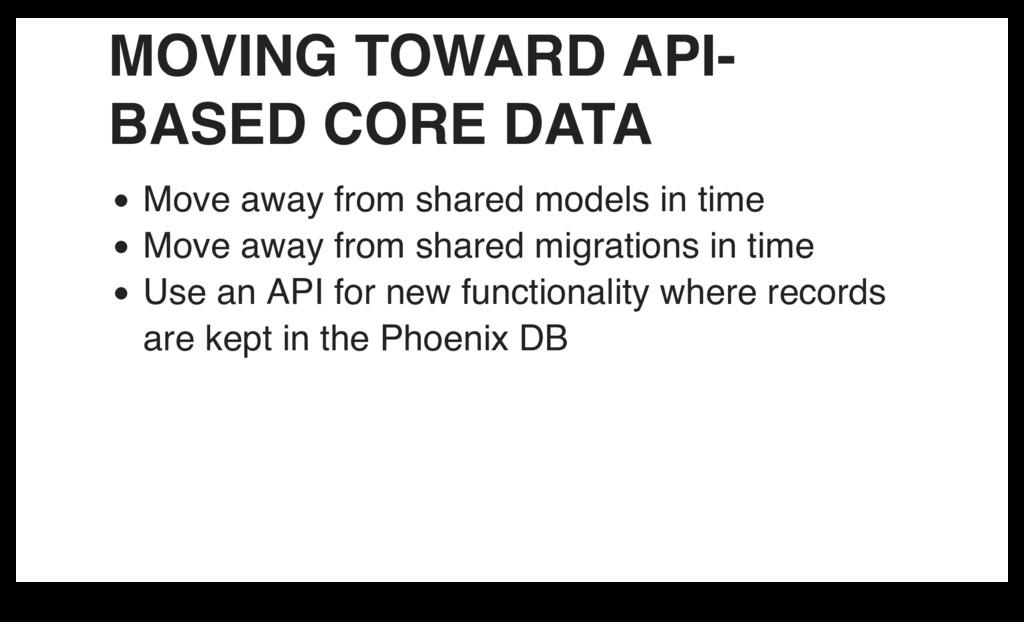 MOVING TOWARD API- BASED CORE DATA Move away fr...