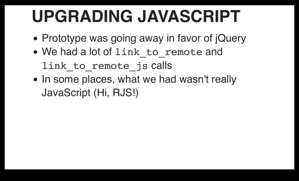 UPGRADING JAVASCRIPT Prototype was going away i...