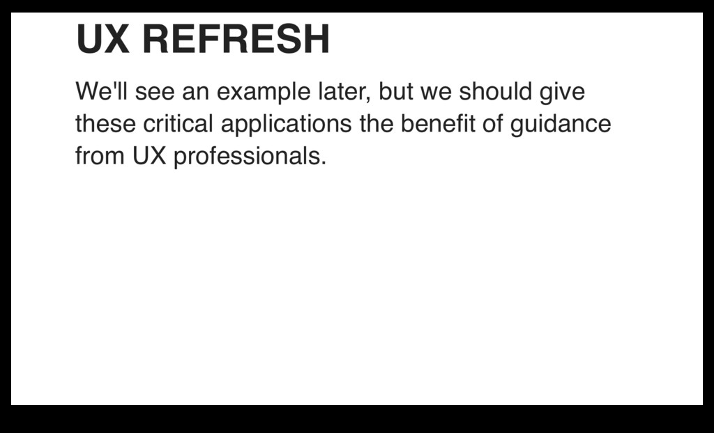UX REFRESH We'll see an example later, but we s...