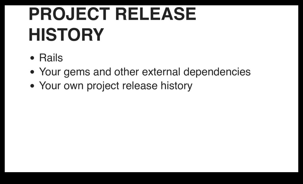 PROJECT RELEASE HISTORY Rails Your gems and oth...