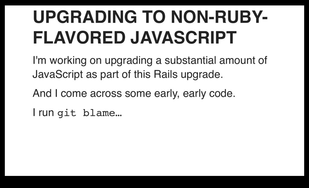 UPGRADING TO NON-RUBY- FLAVORED JAVASCRIPT I'm ...
