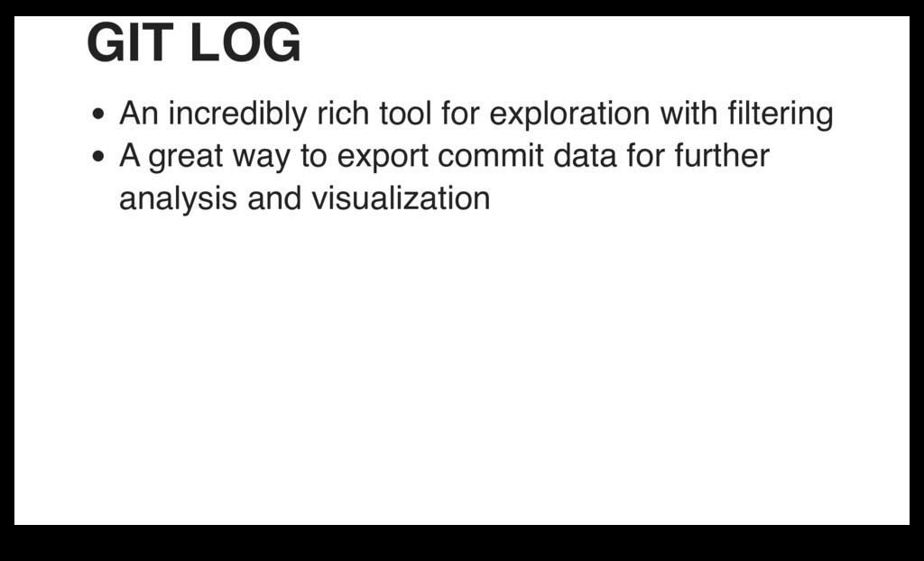 GIT LOG An incredibly rich tool for exploration...
