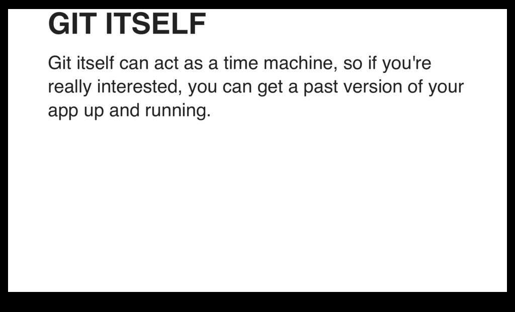 GIT ITSELF Git itself can act as a time machine...