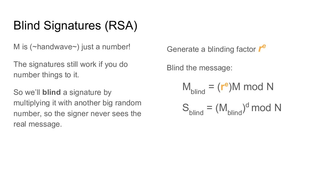 Blind Signatures (RSA) M is (~handwave~) just a...