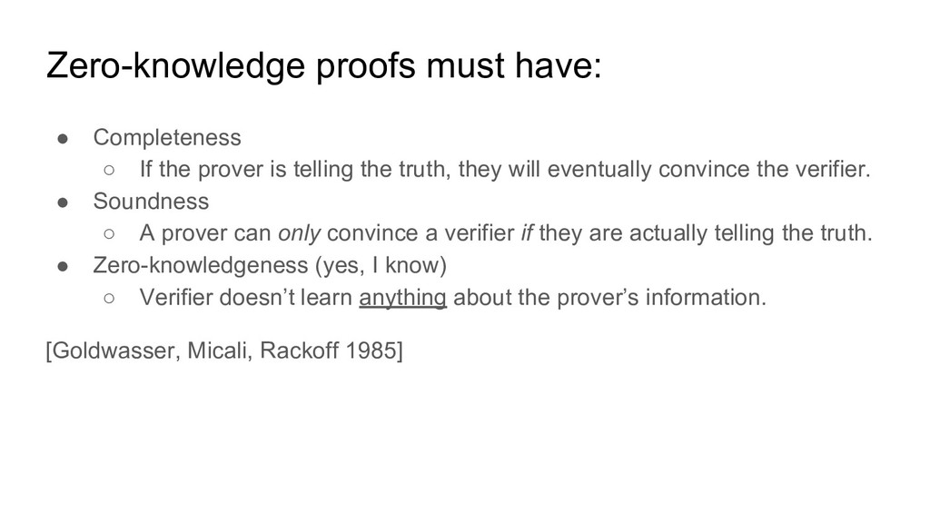 Zero-knowledge proofs must have: ● Completeness...