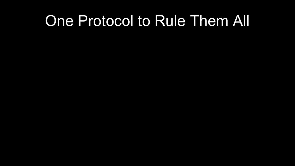 One Protocol to Rule Them All