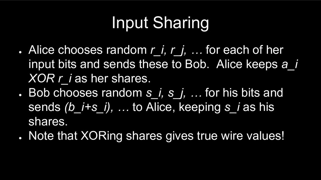 Input Sharing ● Alice chooses random r_i, r_j, ...