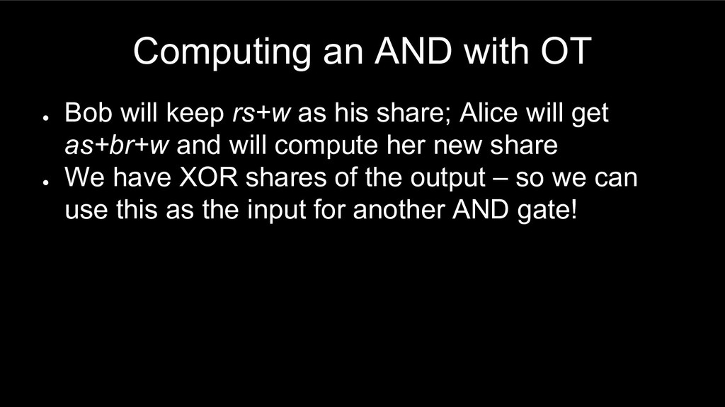Computing an AND with OT ● Bob will keep rs+w a...