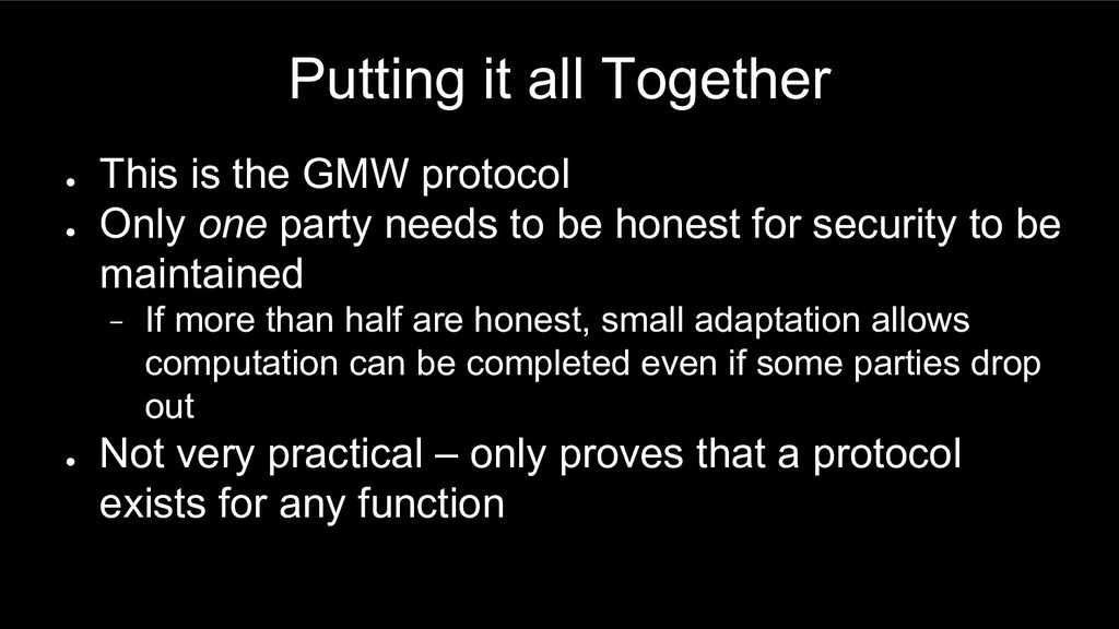 Putting it all Together ● This is the GMW proto...