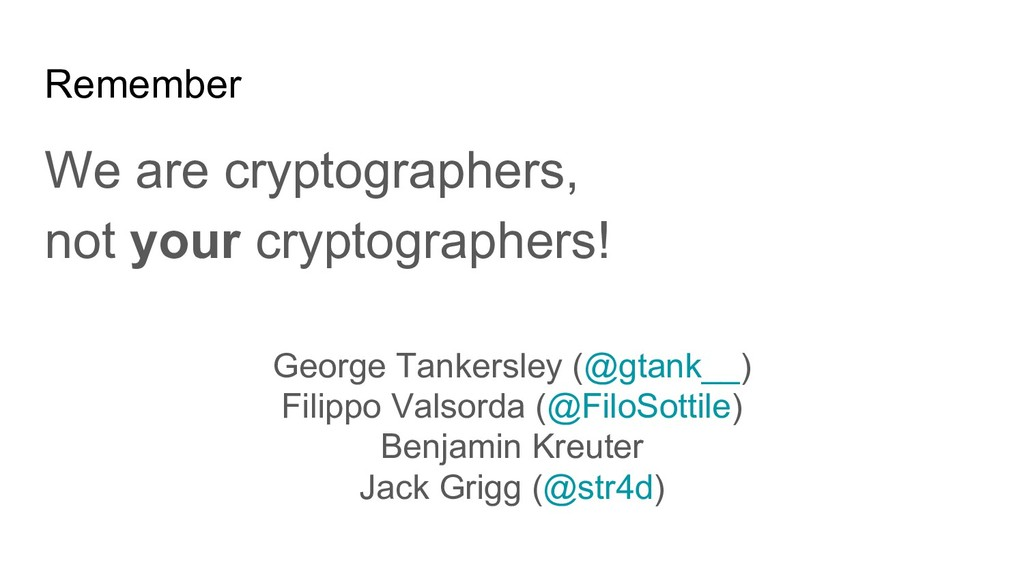 Remember We are cryptographers, not your crypto...