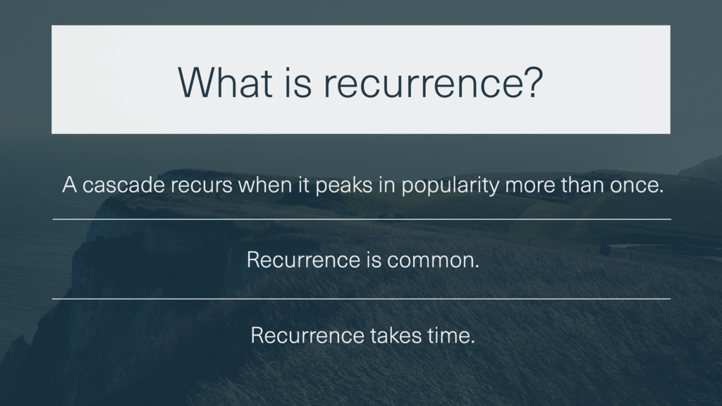 What is recurrence? A cascade recurs when it pe...