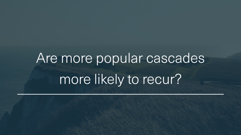 Are more popular cascades more likely to recur?
