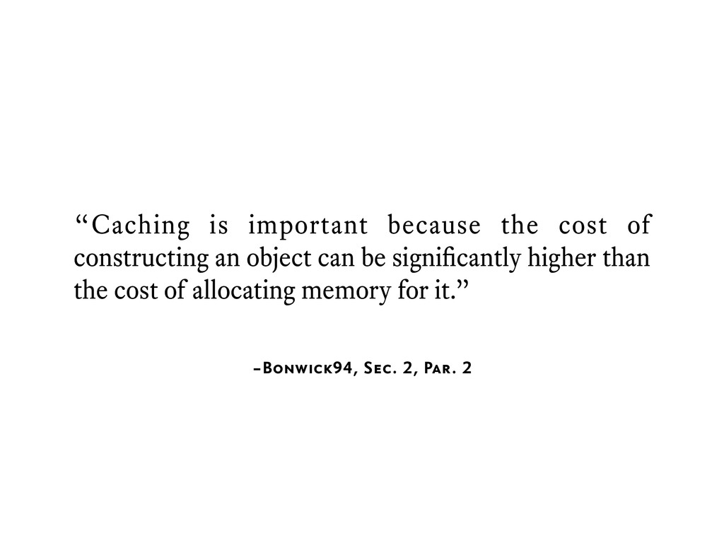 "–Bonwick94, Sec. 2, Par. 2 ""Caching is importan..."