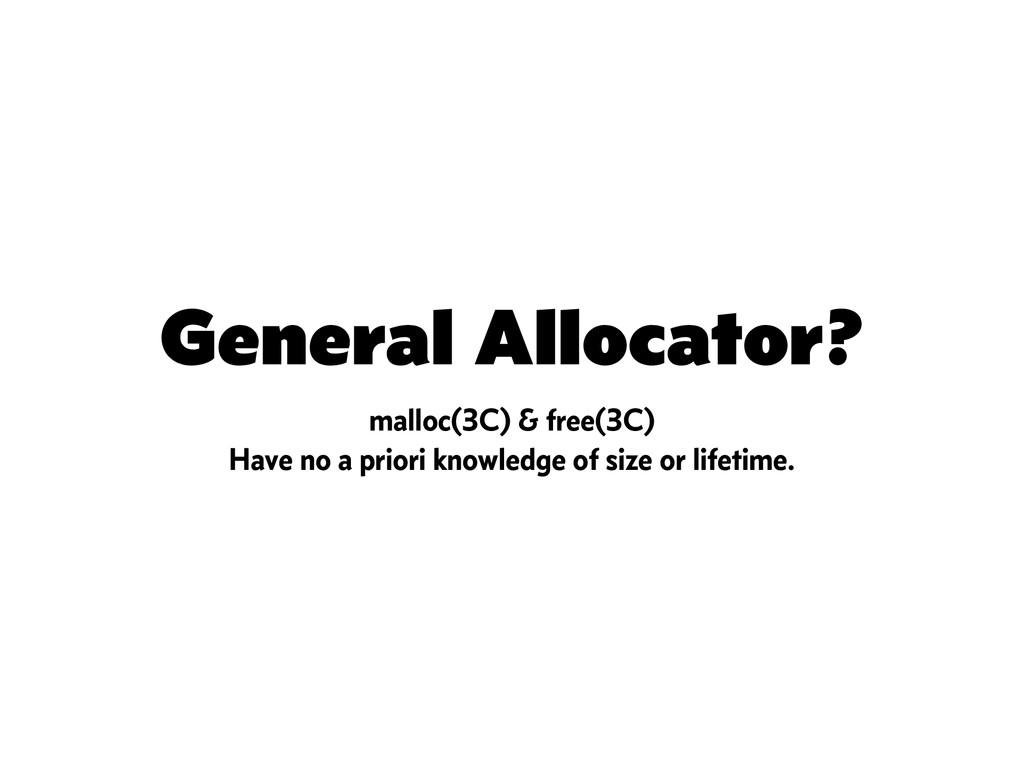 General Allocator? malloc(3C) & free(3C) Have n...
