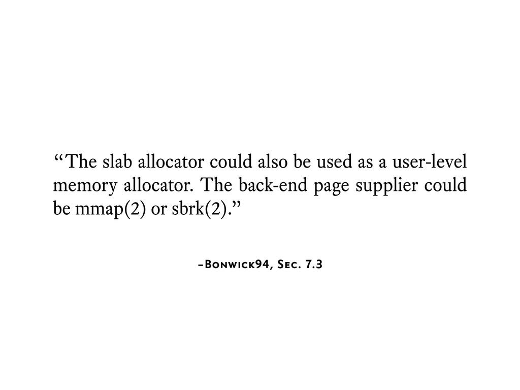 "–Bonwick94, Sec. 7.3 ""The slab allocator could ..."