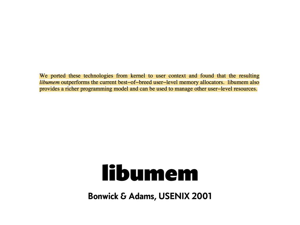 libumem Bonwick & Adams, USENIX 2001