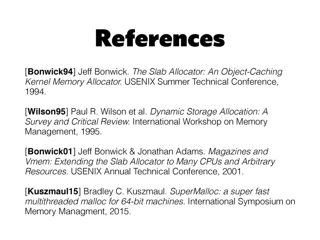 References [Bonwick94] Jeff Bonwick. The Slab A...